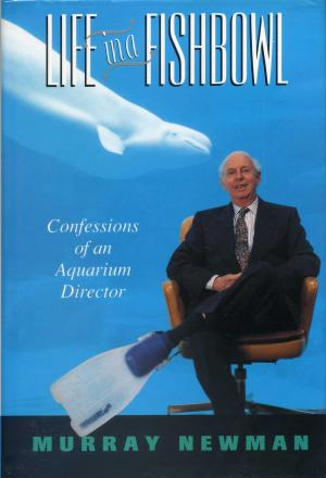 <strong>Life in a fishbowl</strong>, Confessions of an Aquarium Director, Murray Newman, Douglas & McIntyre, Vancouver, 1994