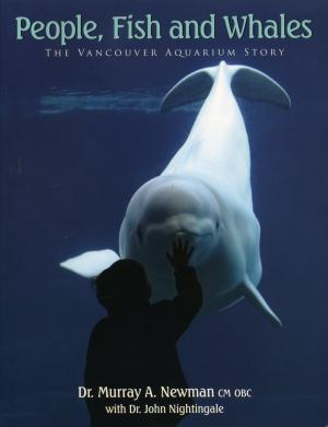 <strong>People, Fish and Whales, The Vancouver Aquarium Story</strong>, Dr. Murray A. Newman with Dr. John Nightingale, Harbour Publishing, Madeira Park, 2006