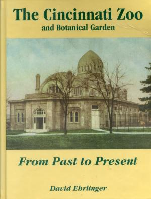 <strong>The Cincinnati Zoo and Botanical Garden, From Past to Present</strong>, David Ehrlinger, The Cincinnati Zoo and Botanical Garden, Cincinnati, 1993