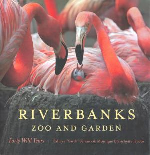 "<strong>Riverbanks Zoo and Garden, Forty Wild Years</strong>, Palmer ""Satch"" Krantz & Monique Blanchette Jacobs, The University of South Carolina Press, Columbia, 2013"