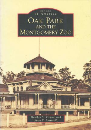 <strong>Oak Park and the Montgomery Zoo</strong>, Heather S. Trevino and Linda E. Pastorello, Arcadia Publishing, Charleston, 2007