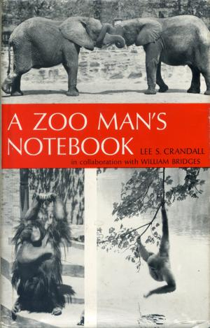 <strong>A Zoo Man's Notebook</strong>, Lee S. Crandall, The University of Chicago Press, Chicago and London, 1966