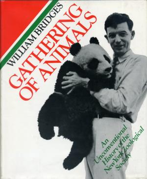 <strong>Gathering of animals: an unconventional history of the New York Zoological Society</strong>, William Bridges, Harper & Row, New York, 1974
