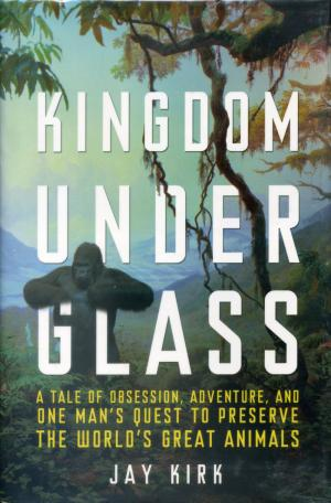 <strong>Kingdom under glass</strong>, Jay Kirk, Henry Holt and Company, New York, 2010