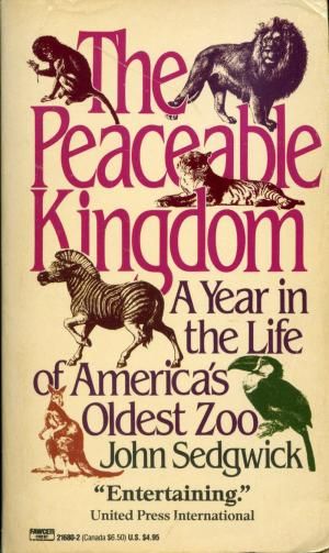<strong>The peaceable kingdom, A year in the life of America's oldest zoo</strong>, John Sedgwick, Fawcett Crest, New York, 1988