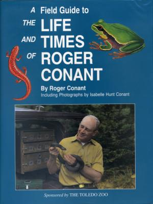 <strong>A Field Guide to the Life and Times of Roger Connant</strong>, Roger Connant, SELVA, an imprint of Canyonlands Publishing Group, Provo, 1997