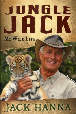 <strong>Jungle Jack</strong>, My Wild Life, Jack Hanna with Amy Parker, Nelson Books, Nashville, 2008
