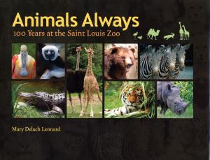 <strong>Animals Always, 100 Years at the Saint Louis Zoo</strong>, Mary Delach Leonard, University of Missouri Press, Columbia and London, 2009