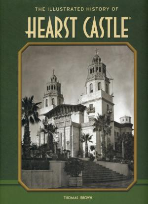 <strong>The Illustrated History of Hearst Castle</strong>, Thomas Brown, Nouveaux Press, Atascadero, 2012