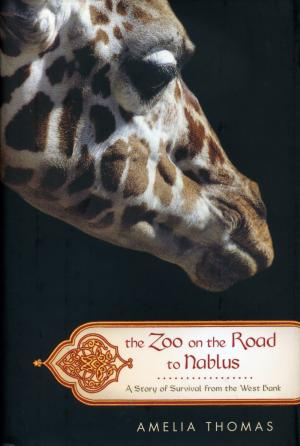 <strong>The zoo on the road to Nablus, A story of survival from the West Bank</strong>, Amelia Thomas, Public Affaires, New York, 2008