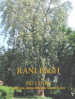 <strong>Rani Bach, 150 Years Veermata Jijabai Bhosale Udyan & Zoo</strong>, Bombay Natural History Society, National Society of the Friends of the Trees, Save Rani Bagh Botanical Garden Foundation, 2012