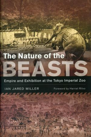 <strong>The Nature of the Beasts</strong>, Empire and Exhibition at the Tokyo Imperial Zoo, Ian Jared Miller, University of California Press, Berkeley, Los Angeles, London, 2013
