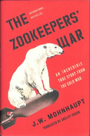 <strong>The Zookeepers' War</strong>, J.W. Mohnhaupt, translated by Shelley Frisch, Simon & Schuster, New York, 2017 (Der Zoo der Anderen)