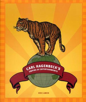 <strong>Carl Hagenbeck's Empire of Entertainments</strong>, Eric Ames, University of Washington Press, Seattle and London, 2008