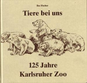 <strong>Tiere bei uns, 125 Jahre Karlsruher Zoo</strong>, Ilse Fischer, Verlag Ilse Fischer, Karlsruhe