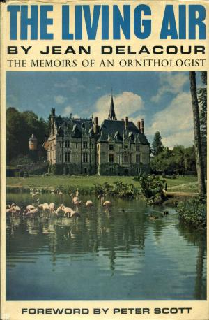 <strong>The Living Air</strong>, The memoirs of an ornithologist, Jean Delacour, Country Life Limited, London, 1966