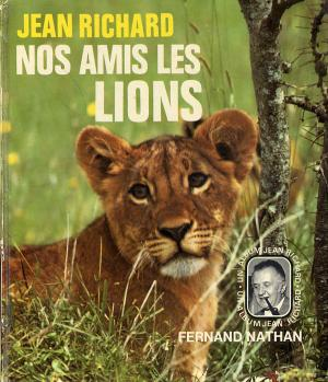 <strong>Nos amis les lions</strong>, Jean Richard, Fernand Nathan, 1974