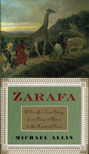 <strong>Zarafa, A Giraffe's True Story, from Deep in Africa to the Heart of Paris</strong>, Michael Allin, Walker and Company, New York, 1998