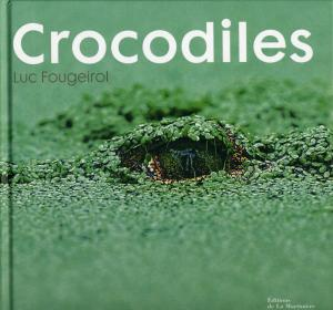 <strong>Crocodiles</strong>, Luc Fougeroil, Editions de La Martinière, Paris, 2008
