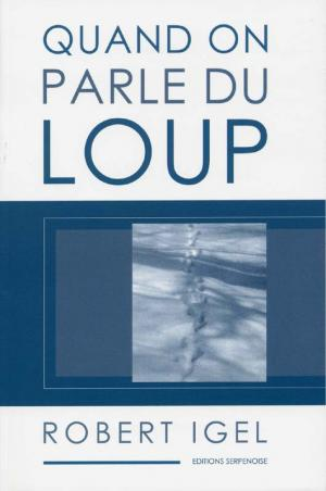 <strong>Quand on parle du loup</strong>, Robert Igel, Editions Serpenoise, Metz, 2002