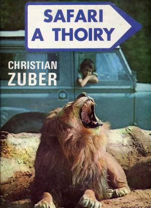 <strong>Safari à Thoiry</strong>, Christian Zuber, Editions G.P., Paris, 1970