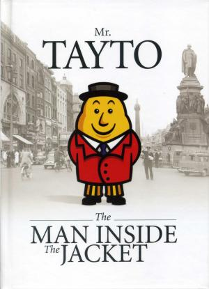 <strong>Mr. Tayto, The man inside the jacket</strong>, Maia Dunphy, Ciaran Morrison, Mick O'Hara, Rita Kirwan & Nicola Weldon, Tayto Ltd., 2009