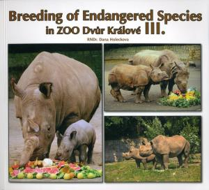 <strong>Breeding of Endangered Species in Zoo Dvur Kralove III.</strong>, Dana Holeckova, Zoo Dvur Kralove, 2009