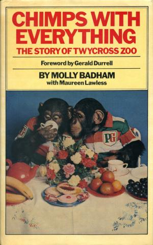 <strong>Chimps With Everything</strong>, The Story of Twycross Zoo, Molly Badham with Maureen Lawless,  1979