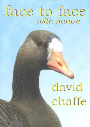 <strong>Face to face with nature</strong>, David Chaffe, Stormforce Publications, Weare Giffard, 2007