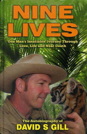 <strong>Nine lives</strong>, One Man's Insatiable Journey Through Love, Life and Near Death, David S. Gill, DSG Publishing Limited, 2011