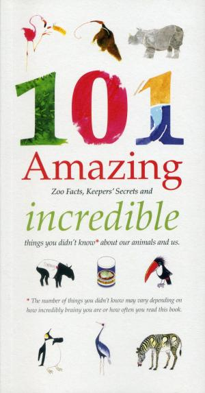 <strong>101 Amazing Zoo Facts, Keepers' Secrets and incredible things you didn't know about our animals and us</strong>, The Royal Zoological Society of Scotland, Edinburgh