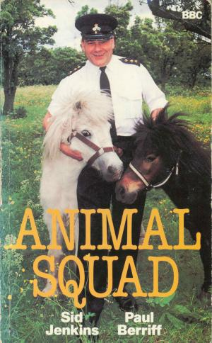 <strong>Animal Squad</strong>, Sid Jenkins, Paul Berriff, BBC Publications, London, 1986