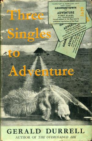 <strong>Three Singles to Adventure</strong>, Gerald Durrell, Rupert Hart-Davis, London, 1954