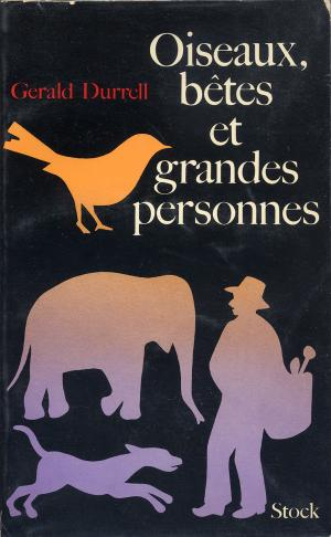 <strong>Oiseaux, bêtes et grandes personnes</strong>, Gerald Durrell, Editions Stock, Paris, 1970 (<em>Birds, Beasts and Relatives</em>, 1969)