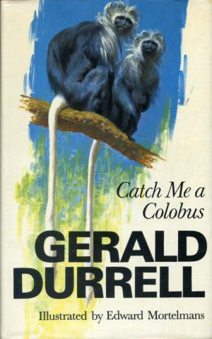 <strong>Catch Me a Colobus</strong>, Gerald Durrell, Collins, London, 1972