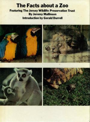 <strong>The Facts about a Zoo</strong>, Featuring The Jersey Wildlife Preservation Trust, Jeremy Mallison, G. Whizzard, André Deutsch, London, 1980