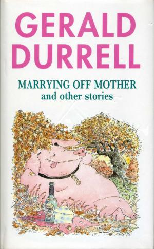 <strong>Marrying Off Mother and other stories</strong>, Gerald Durrell, HarperCollins, London, 1991