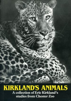 <strong>Kirkland's Animals</strong>, A collection of Eric Kirkland's studies from Chester Zoo, The North of England Zoological Society, Upton-by-Chester, 1988