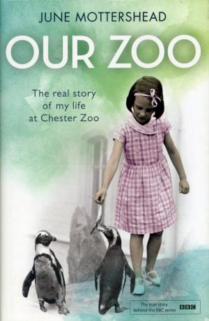<strong>Our Zoo, The real story of my life at Chester Zoo</strong>, June Mottershead, Headline Publishing Group, London, 2014