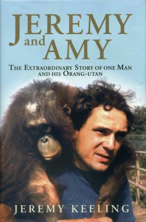 <strong>Jeremy and Amy</strong>, The Extraordinary Story of one Man and his Orang-utan, Jeremy Keeling, Short Books, London, 2010