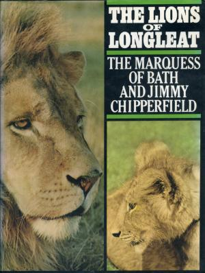 <strong>The lions of Longleat</strong>, The Marquess of Bath and Jimmy Chipperfield, Cassell, London, 1969