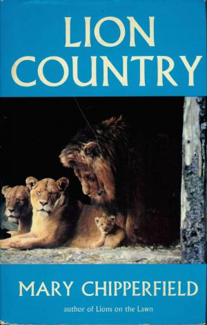 <strong>Lion Country</strong>, Mary Chipperfield, Hodder and Stoughton, London, 1972