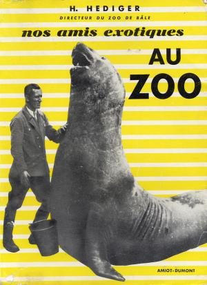 <strong>Nos amis exotiques au zoo</strong>, H. Hediger, Amiot Dumont, Paris, 1954