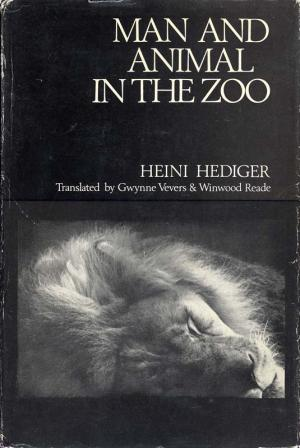 <strong>Man and animal in the zoo</strong>, Heini Hediger, Translated by Gwynne Vevers & Winwood Reade, A Seymour Lawrence Book Delacorte Press, New York, 1969