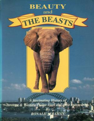 <strong>Beauty and the Beasts</strong>, A history of Taronga Zoo, Western Plains Zoos and their antecedents, Ronald Strahan, Zoological Parks Board of New South Wales, 1991