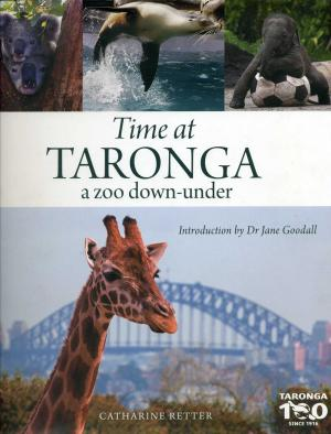 <strong>Time at Taronga a zoo down-under</strong>, Catharine Retter, Citrus Press, Northbridge, 2016