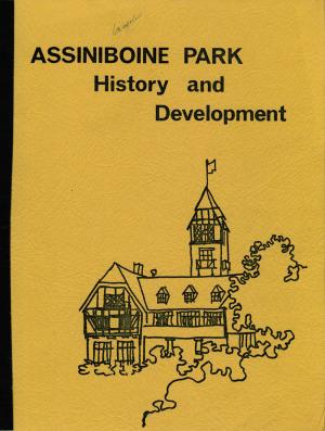 <strong>Assiniboine Park, History and Development</strong>, The History and Development of Assiniboine Park and Zoo, The City of Winnipeg , Parks and Recreation Department, 1972