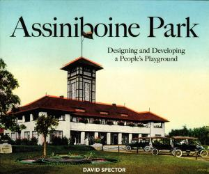 <strong>Assiniboine Park, Designing and Developinig a People's Playground</strong>, David Spector, Great Plains Publications, Winnipeg, 2019