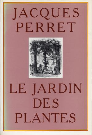<strong>Le Jardin des Plantes</strong>, Jacques Perret, Julliard, Paris, 1984